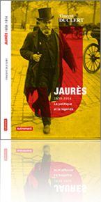 """""""Jaurès 1859-1914. La politique et la légende"""" par Vincent Duclert"""