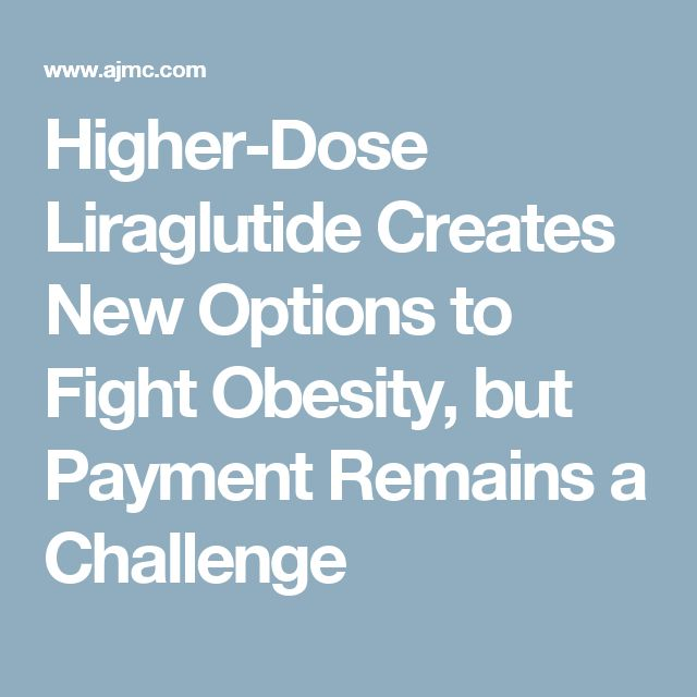 Higher-Dose Liraglutide Creates New Options to Fight Obesity, but Payment Remains a Challenge