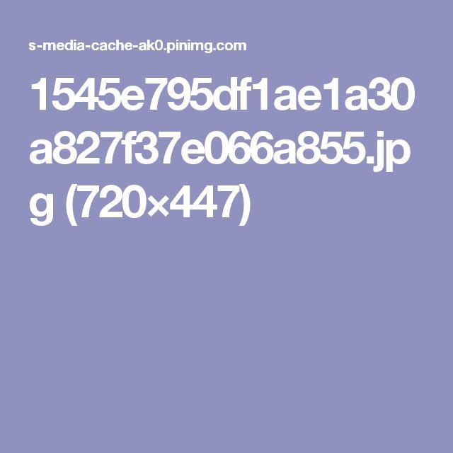 1545e795df1ae1a30a827f37e066a855.jpg (720×447)