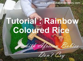 African Babies Don't Cry: TUTORIAL : How to Make Rainbow Coloured Rice (Without Alcohol) for a Toddler Activity Sensory Bin