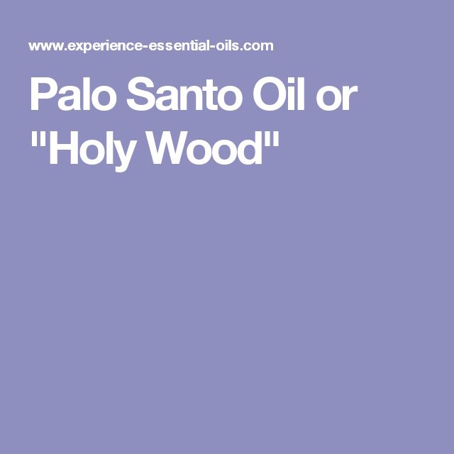 "Palo Santo Oil or ""Holy Wood"""