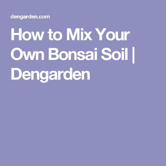 How to Mix Your Own Bonsai Soil | Dengarden