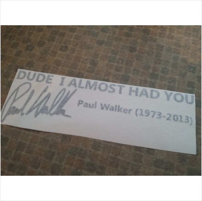 Paul Walker dude I almost had you sticker in many colours 0634173327451 on eBid United Kingdom