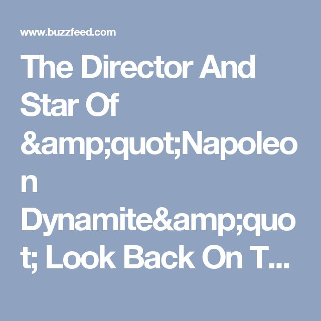 """The Director And Star Of """"Napoleon Dynamite"""" Look Back On The Cult Classic A Decade Later"""