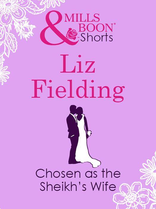 Amazon.com: Mills & Boon : Chosen As The Sheikh's Wife eBook: Liz Fielding: Kindle Store