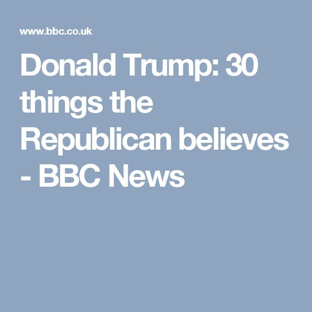Donald Trump: 30 things the Republican believes - BBC News
