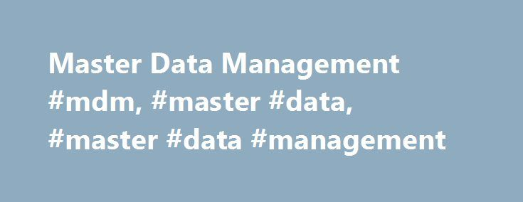 Master Data Management #mdm, #master #data, #master #data #management http://oklahoma.remmont.com/master-data-management-mdm-master-data-master-data-management/  # Master Data Management Every transaction in your organization is built on master data: products, customers, employees, suppliers, financial hierarchies or reference data. Accurate and consistent master data streamlines your operational processes and increases the quality of your reporting and analysis. EBX5 simplifies multidomain…