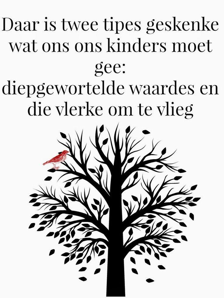 Afrikaanse Inspirerende Gedagtes & Wyshede: Daar is twee tipes geskenke wat ons ons kinders moet gee: diepgewortelde waardes en die vlerke om te vlieg
