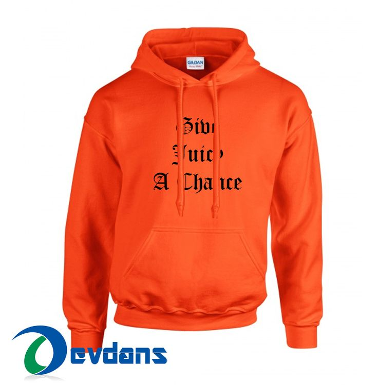 Give Juicy A Chance Hoodie Unisex Adult Size S to 2XL