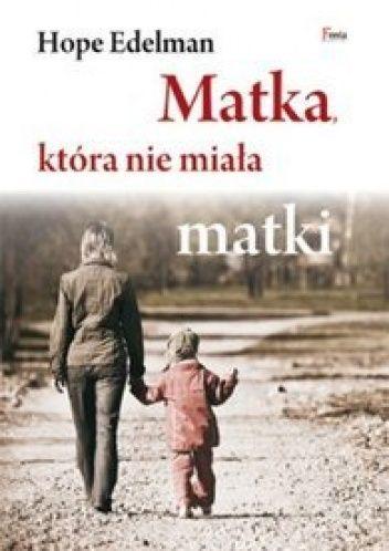 Gdy Hope Edelman, autorka przełomowej książki Córki, które zostały bez matki, sama urodziła córkę, nieobecność jej matki, zmarłej przed laty na raka, wróciła do niej ze zdwojoną siłą, przejawiając się...