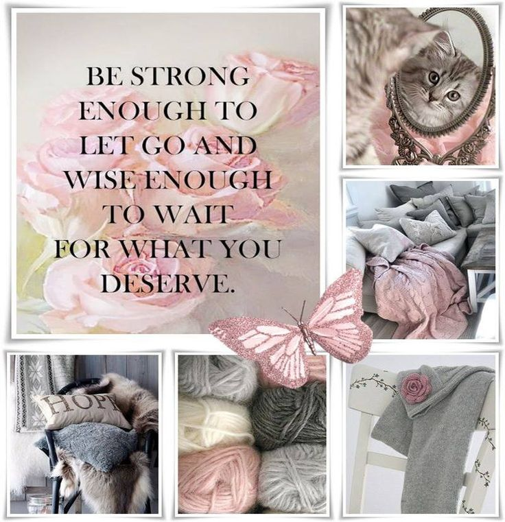 Be strong enough to let go and wise enough to wait for what you deserve. Mood/collage board