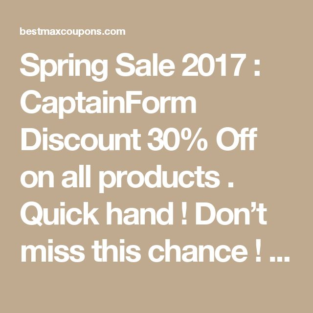 Spring Sale 2017 : CaptainForm Discount 30% Off on all products . Quick hand ! Don't miss this chance !    http://bestmaxcoupons.com/store/captainform-coupon-codes/