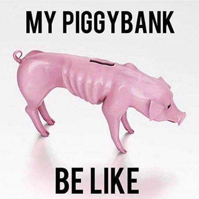 My piggy, bank, be like, skinny, empty, sick, feed me, hungry, meme