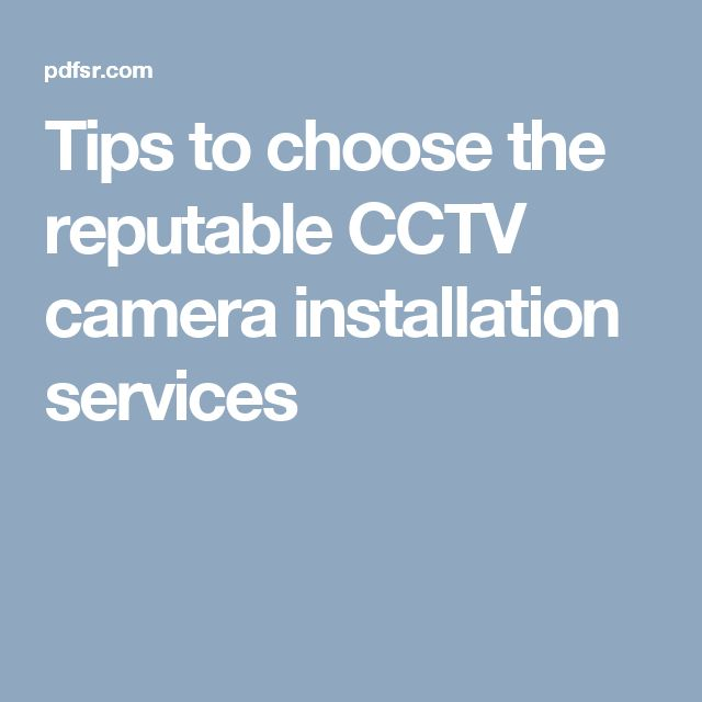 Tips to choose the reputable CCTV camera installation services