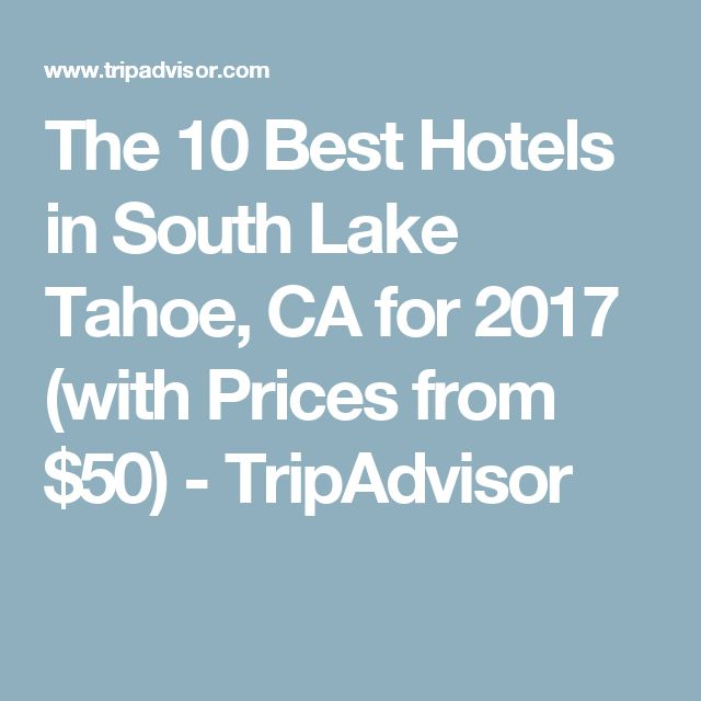The 10 Best Hotels in South Lake Tahoe, CA for 2017 (with Prices from $50) - TripAdvisor