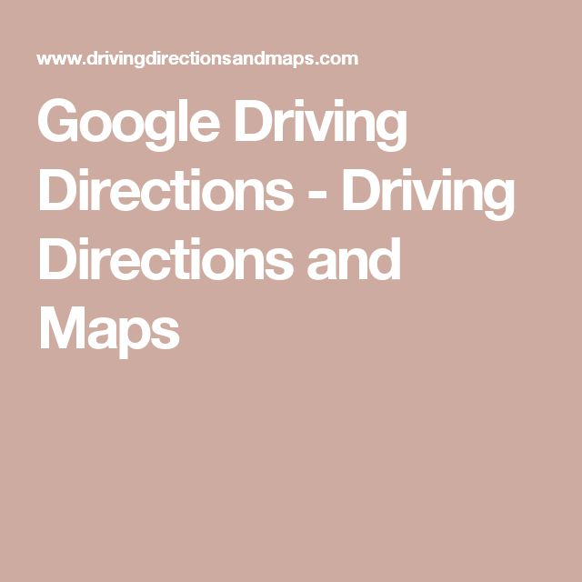 Google Driving Directions - Driving Directions and Maps