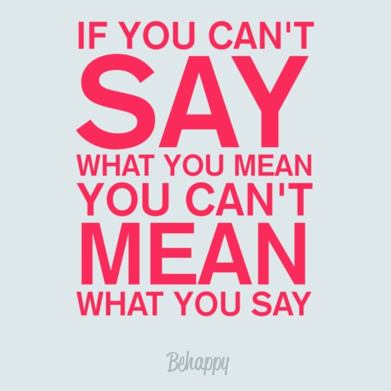 If you can't say what you mean, you can't mean what you say. #quites #motivation