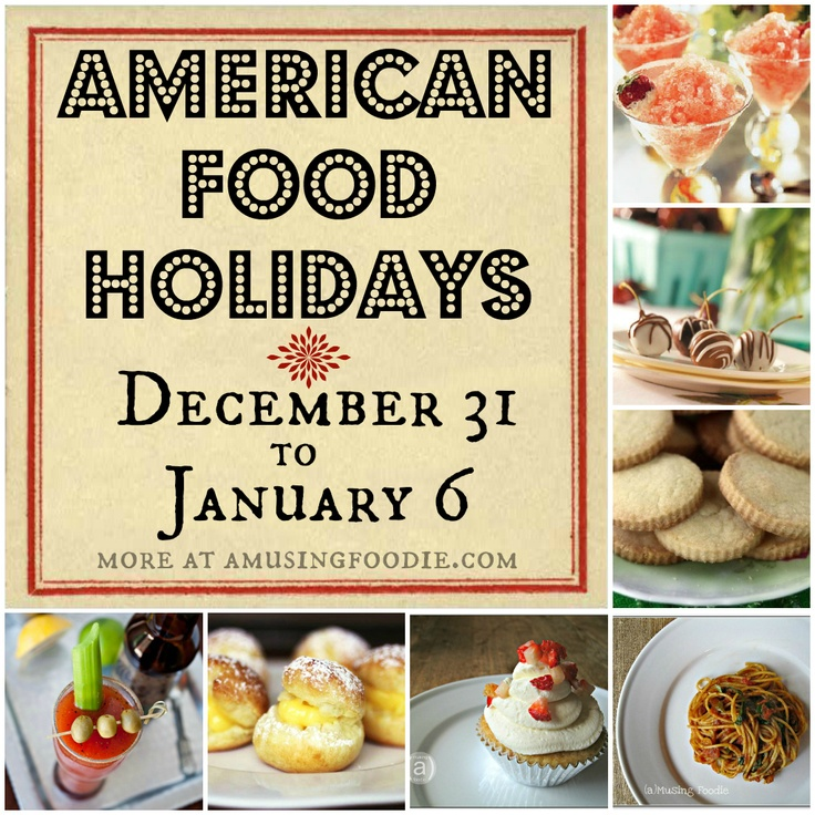 (Happy New Year!) American Food Holidays: December 31 to January 6   http://aMusingFoodie.com