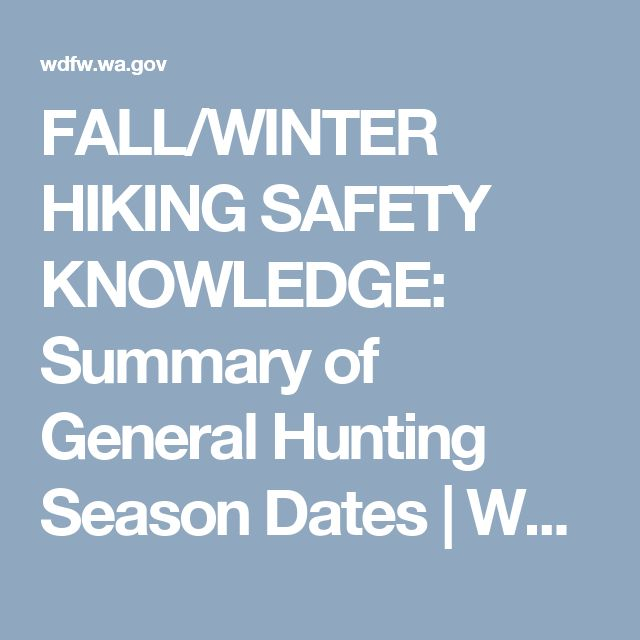 FALL/WINTER HIKING SAFETY KNOWLEDGE: Summary of General Hunting Season Dates | Washington Department of Fish & Wildlife