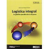 Logística integral : la gestión operativa de la empresa / Julio Juan Anaya Tejero 5ª ed., act. y amp. Pozuelo de Alarcón, Madrid : ESIC Editorial, 2015