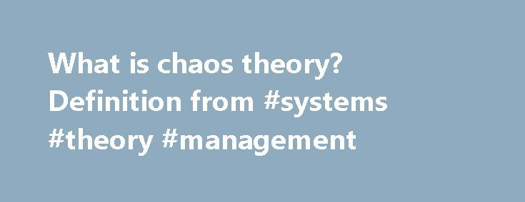 What is chaos theory? Definition from #systems #theory #management http://australia.nef2.com/what-is-chaos-theory-definition-from-systems-theory-management/  # chaos theory Chaos theory is an area of deterministic dynamics proposing that seemingly random events can result from normal equations because of the complexity of the systems involved. In IT (information technology), chaos theory has applications in many areas including networking, big data analytics. fuzzy logic. business…