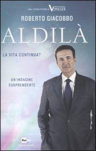 Foto Cover di Aldilà. La vita continua?, Libro di Roberto Giacobbo, edito da Mondadori