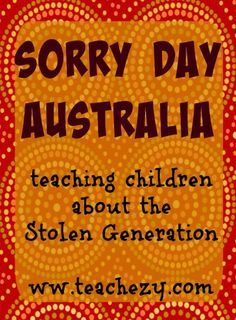 National Sorry Day Australia. Ideas and resources for the classroom to help children commemorate and understand the importance of Sorry Day and the Stolen Generation. www.teachezy.com