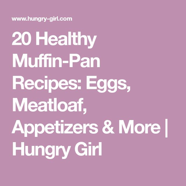 20 Healthy Muffin-Pan Recipes: Eggs, Meatloaf, Appetizers & More   Hungry Girl