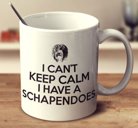I CAN'T KEEP CALM I HAVE A SCHAPENDOES
