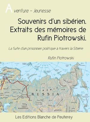 Souvenirs d'un sibérien. Extraits des mémoires de Rufin Piotrowski