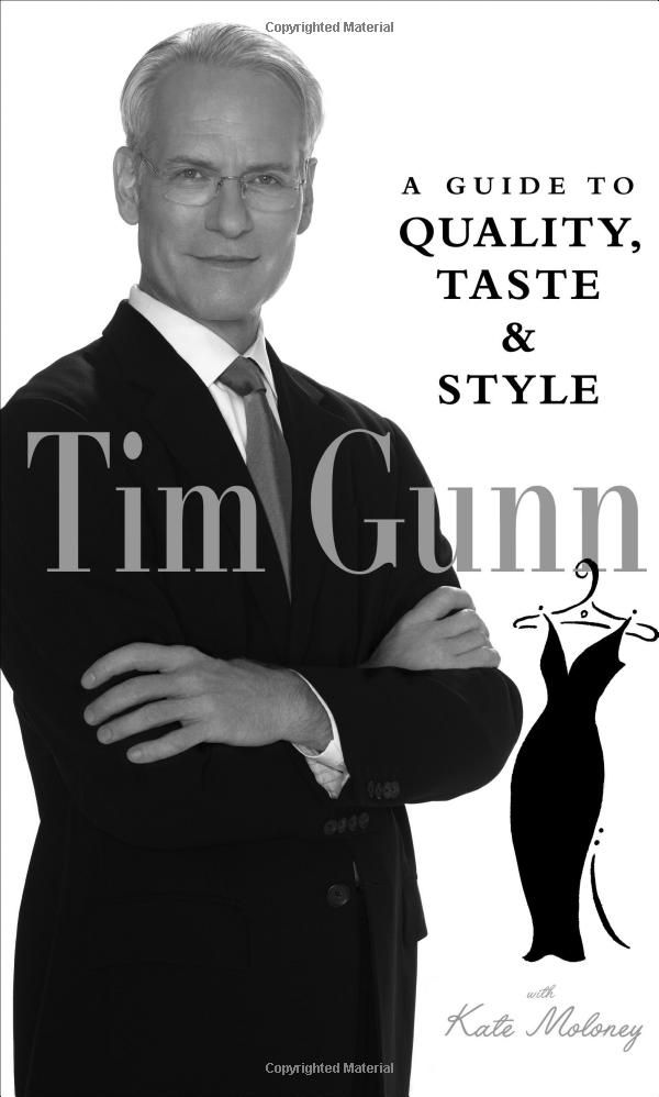 Tim Gunn: A Guide to Quality, Taste and Style (Tim Gunn's Guide to Style): Tim Gunn, Kate Maloney: 9780810992849: Amazon.com: Books