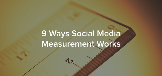 9 Ways Social Media Measurement Can Improve Your Marketing Strategy