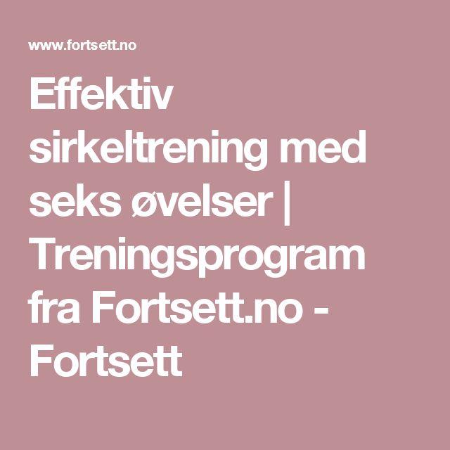 Effektiv sirkeltrening med seks øvelser | Treningsprogram fra Fortsett.no - Fortsett