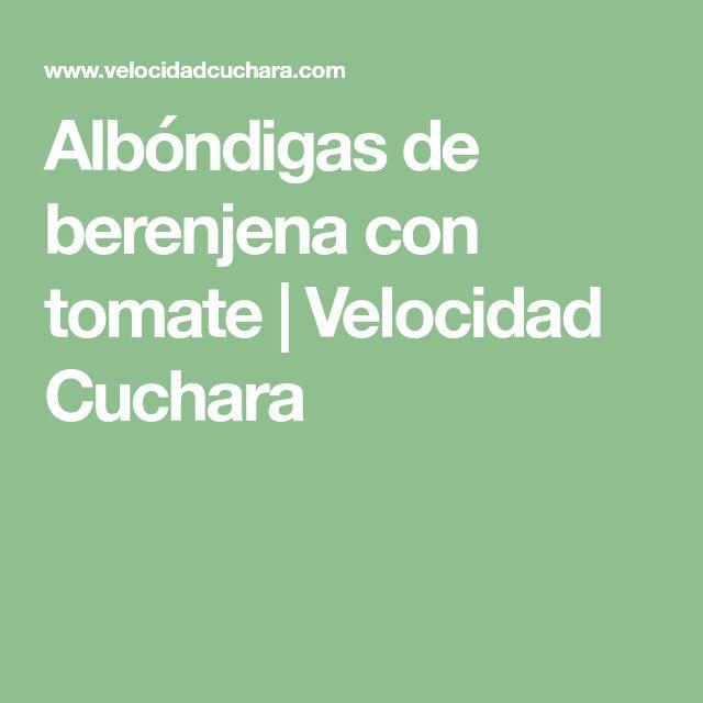Albóndigas de berenjena con tomate | Velocidad Cuchara