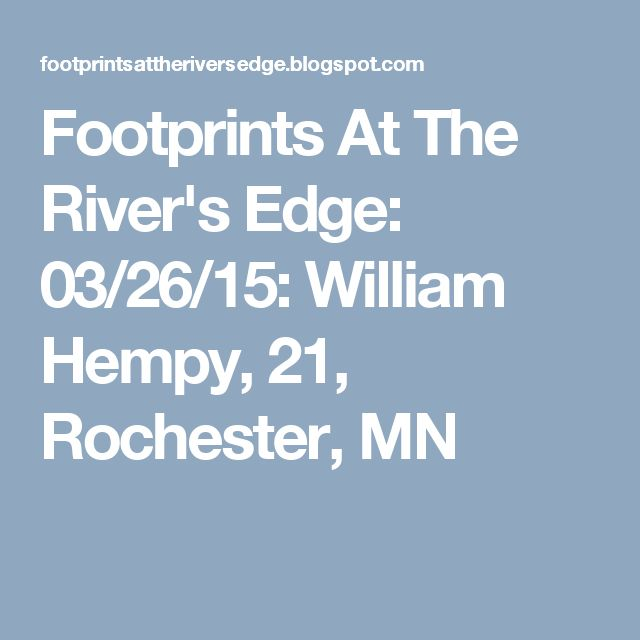 Footprints At The River's Edge: 03/26/15: William Hempy, 21, Rochester, MN