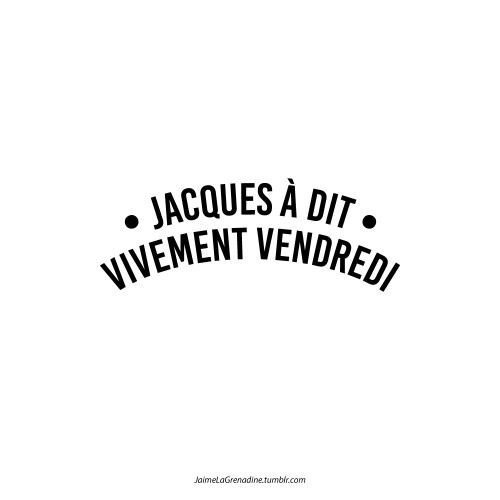 Jacques à dit Vivement vendredi - #JaimeLaGrenadine #lundi #monday