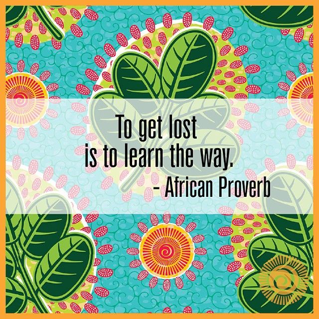 "Monday Motivation: ""To get lost is to learn the way"" (African Proverb) 
