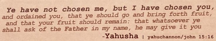 YAH chooses US (john 15:16)
