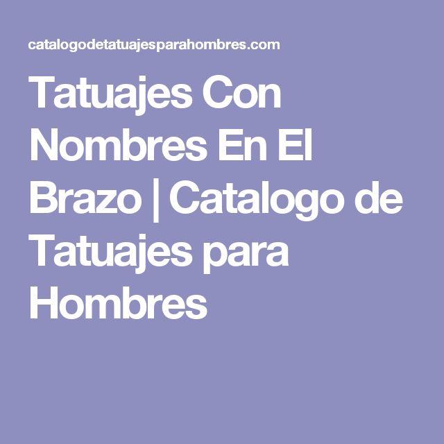 Tatuajes Con Nombres En El Brazo | Catalogo de Tatuajes para Hombres