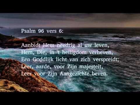 Psalm 96 vers 1, 6 en 9 - Zingt, zingt een nieuw gezang den Heere