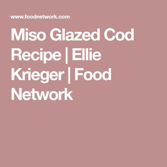 Miso Glazed Cod Recipe | Ellie Krieger | Food Network