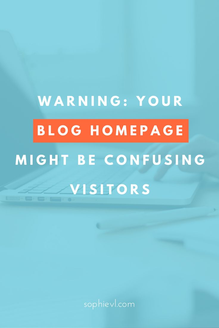 Warning: your Blog Homepage Might be Confusing Visitors - Blog Home, Blog Home Page, Blog, Blogging, Blogging Tips, Blog Post Checklist, Blog Post Ideas, Blog Help, Blog Business Plan, Blog Tips & Tricks, Tips for Bloggers, Blogging 101, Starting a Blog, Blog for Beginners, Content Creation, Content Strategy #blogging101 #bloggingtips #blogtips