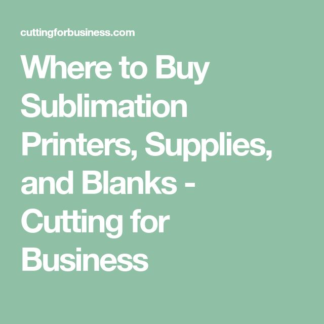 Where to Buy Sublimation Printers, Supplies, and Blanks - Cutting for Business