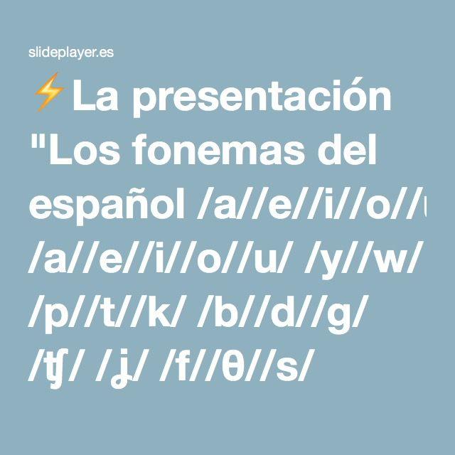 """⚡La presentación """"Los fonemas del español /a//e//i//o//u/ /y//w/ /p//t//k/ /b//d//g/ /ʧ/ /ʝ/ /f//θ//s/ /m//n/ /ɲ/ /l/ /ʎ/ /ɾ/ /r/"""""""