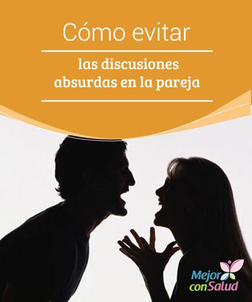 Cómo evitar las discusiones absurdas en la pareja   Las discusiones absurdas en la pareja pueden hacer acto de presencia en cualquier momento. ¿Qué es lo que estamos haciendo para evitarlas?