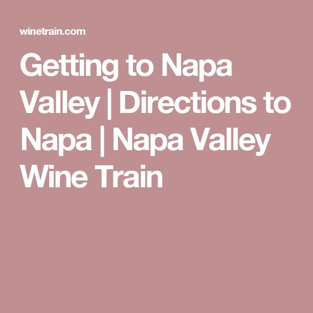 Getting to Napa Valley   Directions to Napa   Napa Valley Wine Train