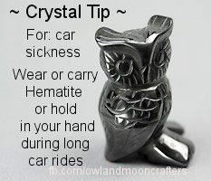 Crystal Tip: For car sickness wear or carry Hematite or hold it in your hand during long car rides.