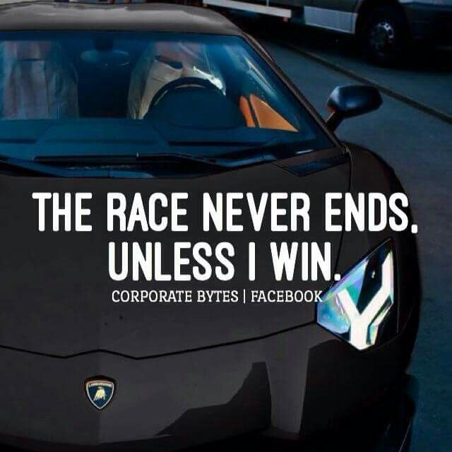The race never ends unless I win