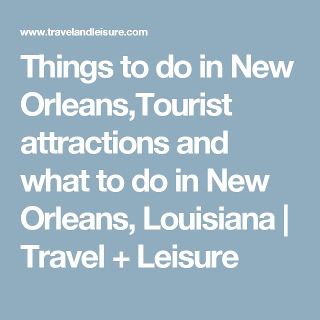 Things to do in New Orleans,Tourist attractions and what to do in New Orleans, Louisiana | Travel + Leisure