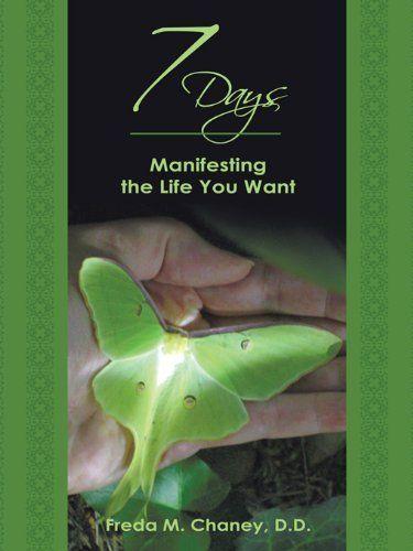 7 Days: Manifesting the Life You Want by Freda M. Chaney D.D., http://www.amazon.com/dp/B00658HLJY/ref=cm_sw_r_pi_dp_gtlSsb1CCK29D
